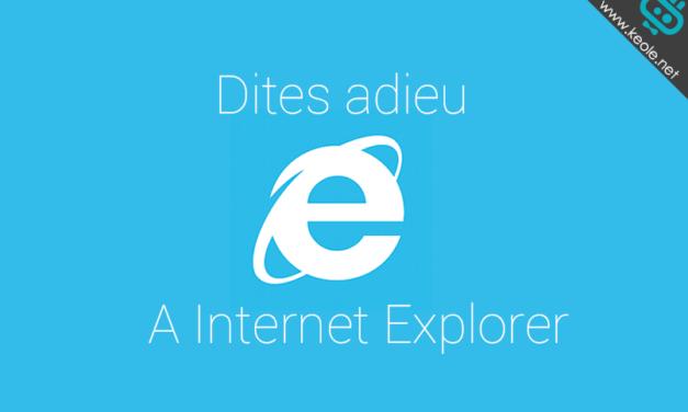 Dites adieu à Internet Explorer !