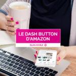 """Le """"Dash Button"""" d'Amazon, une mini révolution du commerce électronique"""