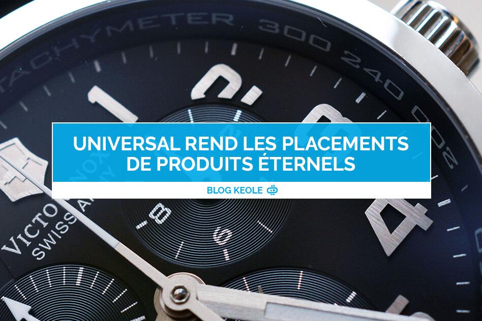 Universal rend les placements de produits éternels