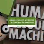 Human Resource, apprendre l'algorithmie en s'amusant