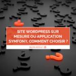 Site WordPress sur mesure ou application Symfony, comment choisir ?
