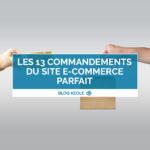 Les 13 commandements du site E-Commerce parfait