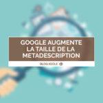 Google augmente la taille de la metadescription des résultats de recherche