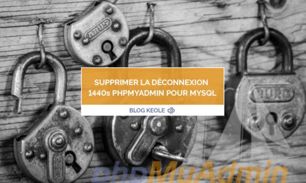 Supprimer la déconnexion 1440 secondes phpMyAdmin pour Mysql