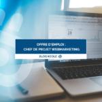 Offre d'emploi : Chef de projet webmarketing