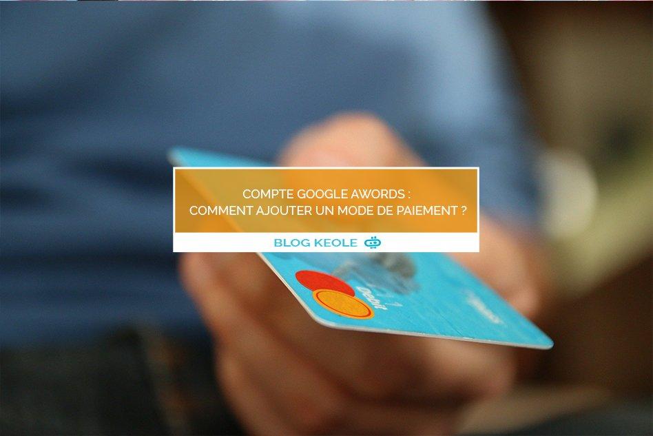 Compte Google Awords : comment ajouter un mode de paiement ?